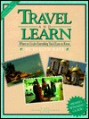 Travel and Learn: Where to Go for Everything Youd Love to Know, Third Edition  by  Evelyn Kaye