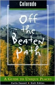Colorado Off the Beaten Path, 6th: A Guide to Unique Places  by  Curtis Casewit
