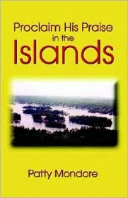 Proclaim His Praise in the Islands  by  Patty Mondore