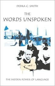 The Words Unspoken: The Hidden Power of Language  by  Debra C. Smith