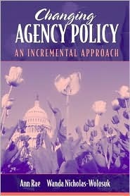 Changing Agency Policy: An Incremental Approach  by  Ann Rae