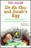 Dr Ah Chu & Jonahs Egg Ted Allan