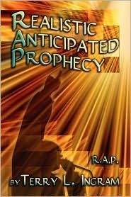 Realistic Anticipated Prophecy: R.A.P.  by  Terry L. Ingram
