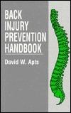 Back Injury Prevention Handbook  by  David W. Apts