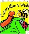 Caterpillars Wish  by  Mary Elizabeth Murphy
