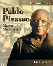 Pablo Picasso: Master of Modern Art Liz Gogerly