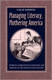 Managing Literacy Mothering America: Womens Narratives On Reading And Writing  by  Sarah   Robbins
