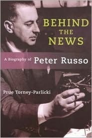 Behind the News: A Biography of Peter Russo Prue Torney-Parlicki