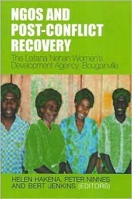 NGOs and Post-Conflict Recovery: The Leitana Nehan Womens Development Agency, Bougainville  by  Helen Hakena