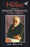 The Hawk: The Story of Ronnie Hawkins: The Hawks Ian Wallis