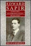 Edward Sapir: Linguist, Anthropologist, Humanist  by  Regna Darnell