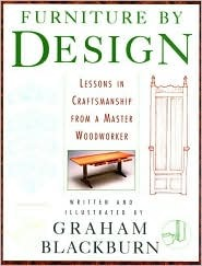 Furniture Design: Lessons in Craftmanship from a Master Woodworker by Graham Blackburn
