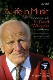 A Life in Music: Conversations with Sir David Willcocks and Friends [With CD] William Owen