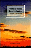Atmospheric Transmission, Emission And Scattering  by  Thomas G. Kyle