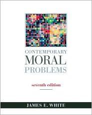 Contemporary Moral Problems [With Infotrac] James E. White