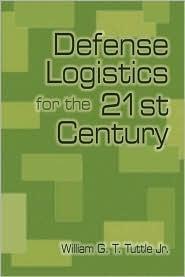 Defense Logistics for the 21st Century William G.T. Tuttle Jr.