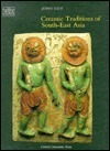 Ceramic Traditions of South-East Asia  by  John S. Guy
