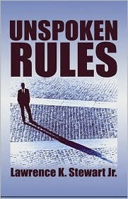 Unspoken Rules  by  Lawrence K. Stewart Jr.