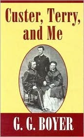 Custer, Terry, and Me  by  G.G. Boyer
