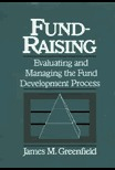 Fundraising Fundamentals: A Guide to Annual Giving for Professionals and Volunteers (AFP/Wiley Fund Development Series) (The AFP/Wiley Fund Development Series)  by  James M. Greenfield