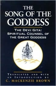 The Song Of The Goddess: The Devi Gita, Spiritual Counsel Of The Great Goddess  by  C. Mackenzie Brown