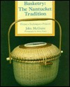 Basketry, the Nantucket Tradition: History, Techniques, Projects  by  John E. McGuire