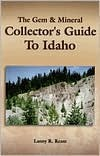 The Gem & Mineral Collectors Guide to Idaho Lanny R. Ream