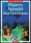 Lets Investigate Slippery, Splendid Sea Creatures  by  Madelyn W. Carlisle