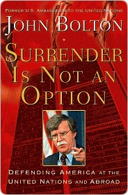 Surrender Is Not an Option: Defending America at the United Nations John  Bolton