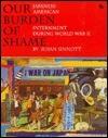 Our Burden of Shame: The Japanese-American Internment During World War II (First Book)  by  Susan Sinnott