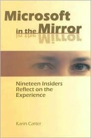 Microsoft in the Mirror: Nineteen Insiders Reflect on the Experience  by  Karin Carter