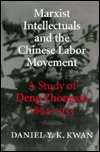 Marxist Intellectuals and the Chinese Labor Movement: A Study of Deng Zhongxia, 1894-1933 Daniel Y.K. Kwan