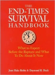 The End-Times Survival Handbook: What to Expect Before the Rapture and How to Survive It  by  Joan H. Robie