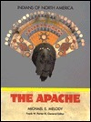 The Apache (Indians of North America) Michael E. Melody