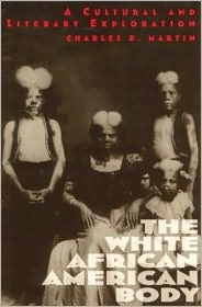The White African American Body Charles D.   Martin
