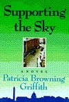 Supporting the Sky Patricia Browning Griffith