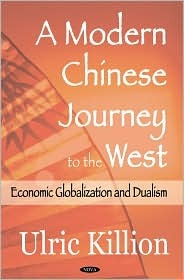 A Modern Chinese Journey to the West: Economic Globalization and Dualism  by  Ulric Killion