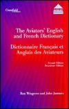 The Aviators English and French Dictionary =: Dictionnaire Francais Et Anglais Des Aviateurs  by  Ronald Wingrove