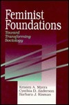 Feminist Foundations: Toward Transforming Sociology  by  Kristen A. Myers