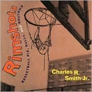Rimshots: Basketball Pix, Rolls, and Rhythms  by  Charles R. Smith Jr.