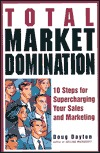 Total Market Domination: 10 Steps for Supercharging Your Sales and Marketing Doug Dayton