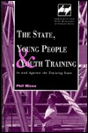 State, Young People and Training: In and Against the Training State  by  P. Mizen