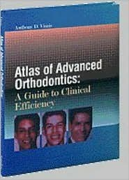 Atlas of Advanced Orthodontics: A Guide to Clinical Efficiency  by  Anthony D. Viazis