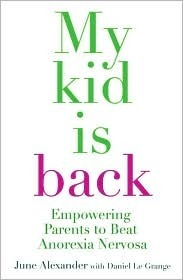 My Kid Is Back: Empowering Parents to Beat Anorexia Nervosa  by  June Alexander