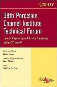 68th Porcelain Enamel Institute Technical Forum: A Collection of Papers Presented at the 68th Porcelain Enamel Institute Technical Forum, May 15-18, 2006, Nashville, Tennessee William D. Faust