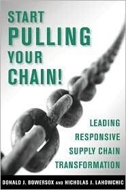 Start Pulling Your Chain!: Leading Responsive Supply Chain Transformation  by  Donald J. Bowersox