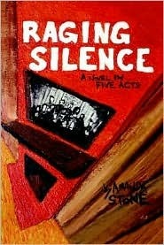 Raging Silence: A Novel in Five Acts  by  Amanda Stone