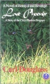 Last Phoenix: A Story of the CIAs Phoenix Program  by  Carl Douglass