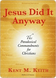 Jesus Did It Anyway  by  Kent M. Keith
