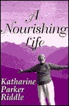 A Nourishing Life  by  Katharine Parker Riddle